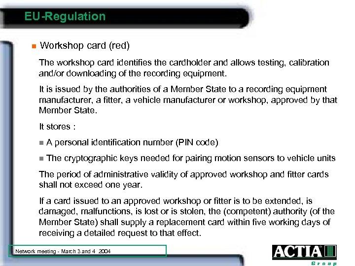 EU-Regulation n Workshop card (red) The workshop card identifies the cardholder and allows testing,
