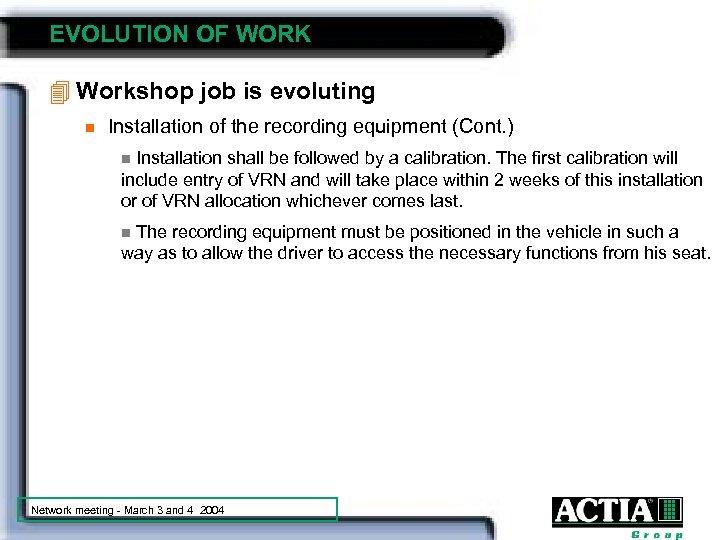EVOLUTION OF WORK 4 Workshop job is evoluting n Installation of the recording equipment