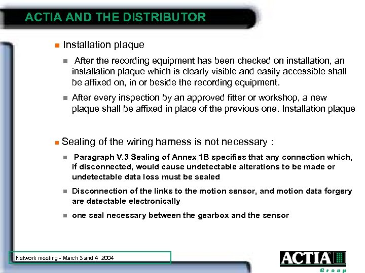 ACTIA AND THE DISTRIBUTOR n Installation plaque n n n After the recording equipment