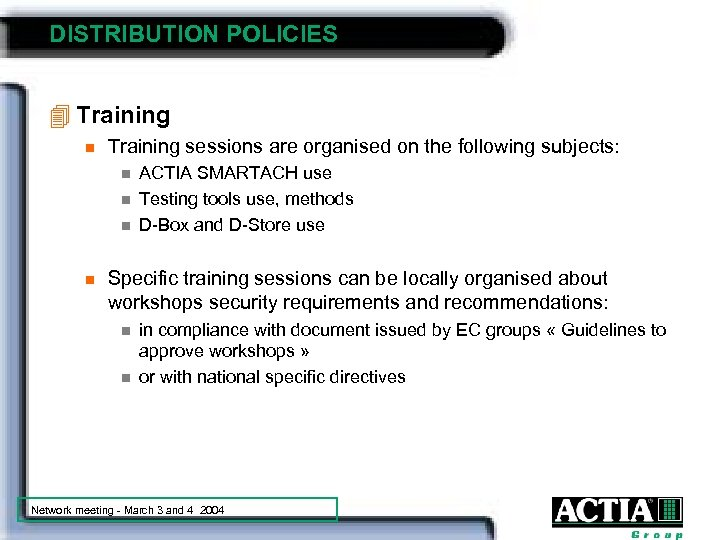 DISTRIBUTION POLICIES 4 Training n Training sessions are organised on the following subjects: n
