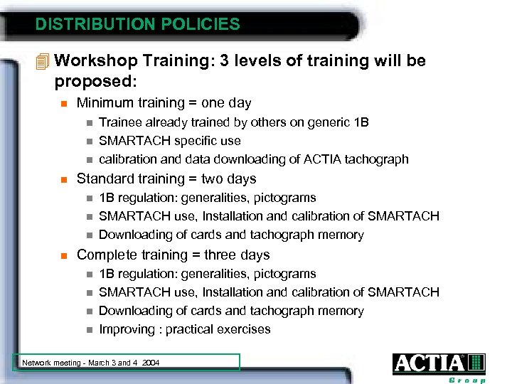 DISTRIBUTION POLICIES 4 Workshop Training: 3 levels of training will be proposed: n Minimum