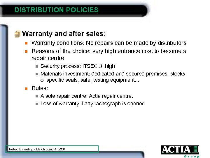 DISTRIBUTION POLICIES 4 Warranty and after sales: n n Warranty conditions: No repairs can
