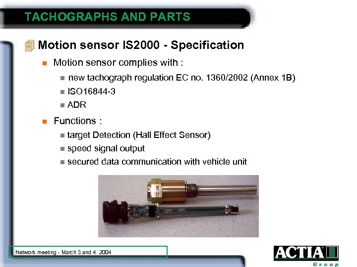 TACHOGRAPHS AND PARTS 4 Motion sensor IS 2000 - Specification n Motion sensor complies
