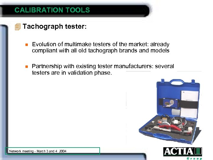 CALIBRATION TOOLS 4 Tachograph tester: n Evolution of multimake testers of the market: already