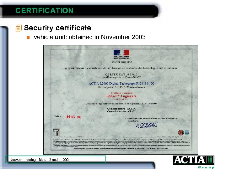CERTIFICATION 4 Security certificate n vehicle unit: obtained in November 2003 Network meeting -