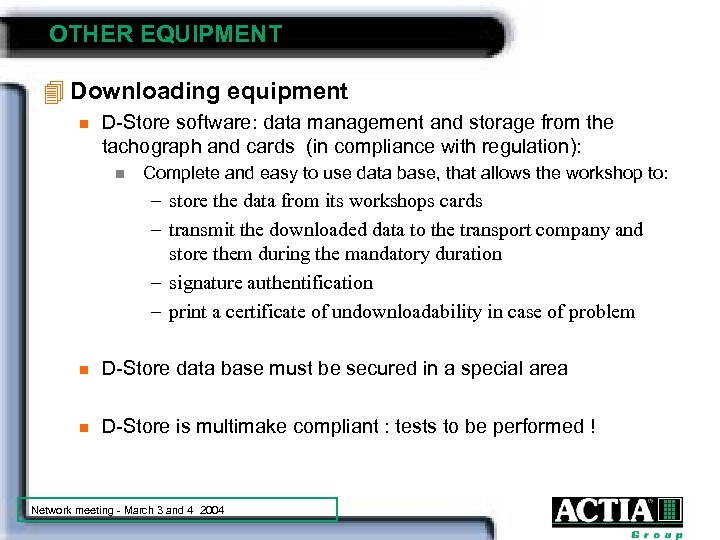 OTHER EQUIPMENT 4 Downloading equipment n D-Store software: data management and storage from the