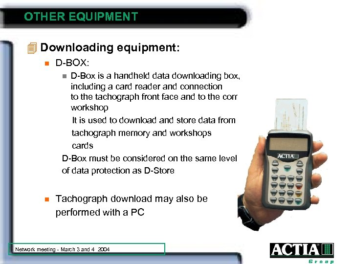 OTHER EQUIPMENT 4 Downloading equipment: n D-BOX: D-Box is a handheld data downloading box,