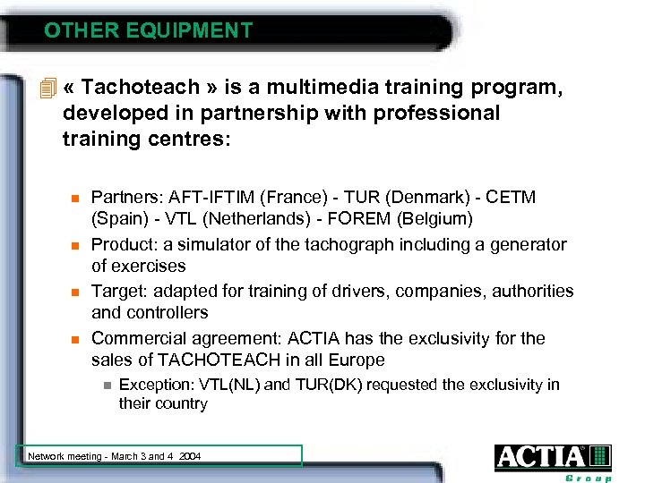 OTHER EQUIPMENT 4 « Tachoteach » is a multimedia training program, developed in partnership
