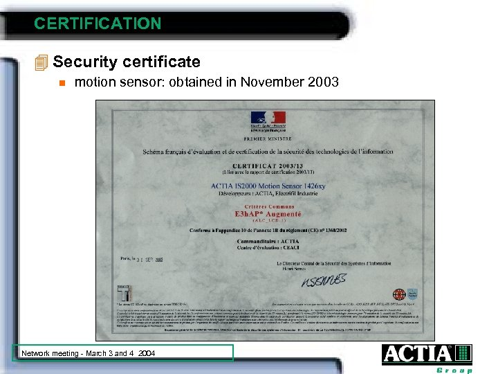 CERTIFICATION 4 Security certificate n motion sensor: obtained in November 2003 Network meeting -