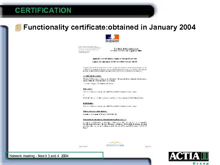 CERTIFICATION 4 Functionality certificate: obtained in January 2004 Network meeting - March 3 and