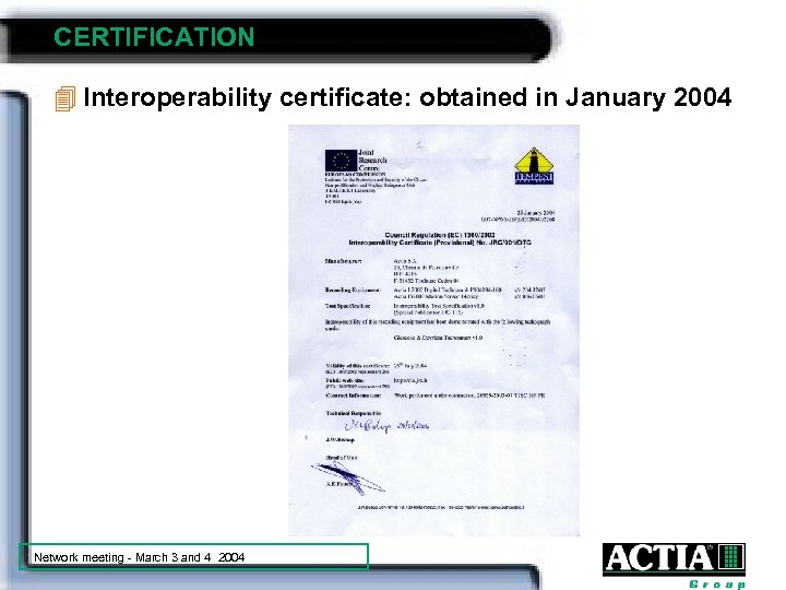 CERTIFICATION 4 Interoperability certificate: obtained in January 2004 Network meeting - March 3 and