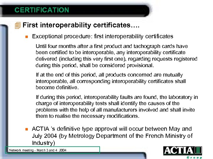 CERTIFICATION 4 First interoperability certificates…. n Exceptional procedure: first interoperability certificates Until four months