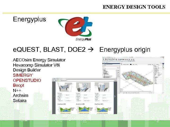 ENERGY DESIGN TOOLS Energyplus e. QUEST, BLAST, DOE 2 Energyplus origin AECOsim Energy Simulator