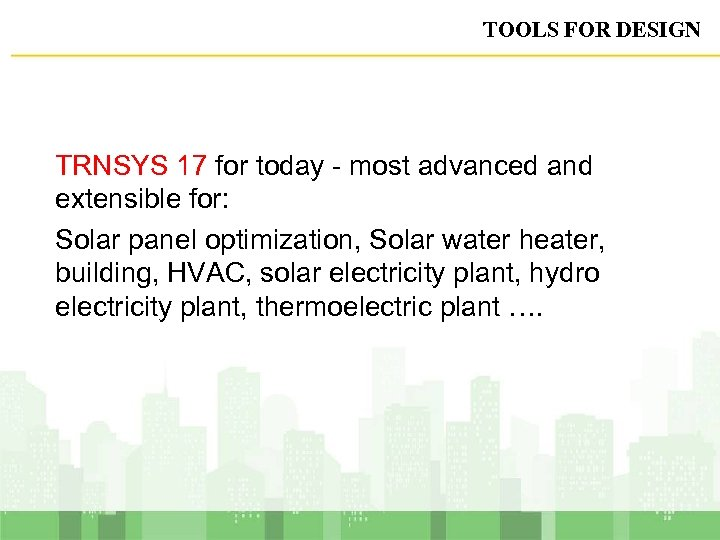 TOOLS FOR DESIGN TRNSYS 17 for today - most advanced and extensible for: Solar