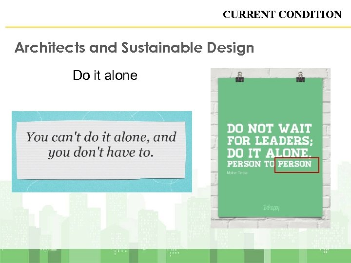 CURRENT CONDITION Architects and Sustainable Design Do it alone
