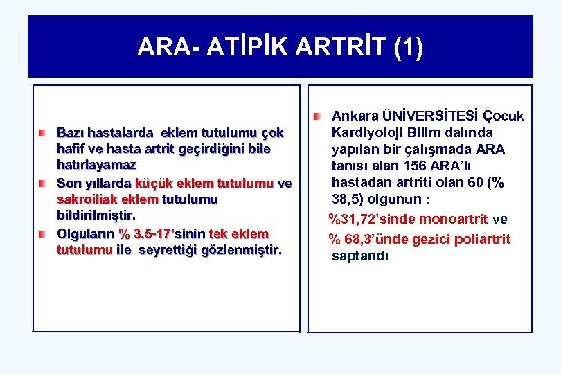 ARA- ATİPİK ARTRİT (1) Bazı hastalarda eklem tutulumu çok hafif ve hasta artrit geçirdiğini