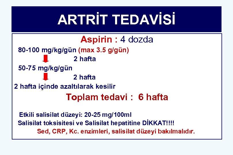 ARTRİT TEDAVİSİ Aspirin : 4 dozda 80 -100 mg/kg/gün (max 3. 5 g/gün) 2
