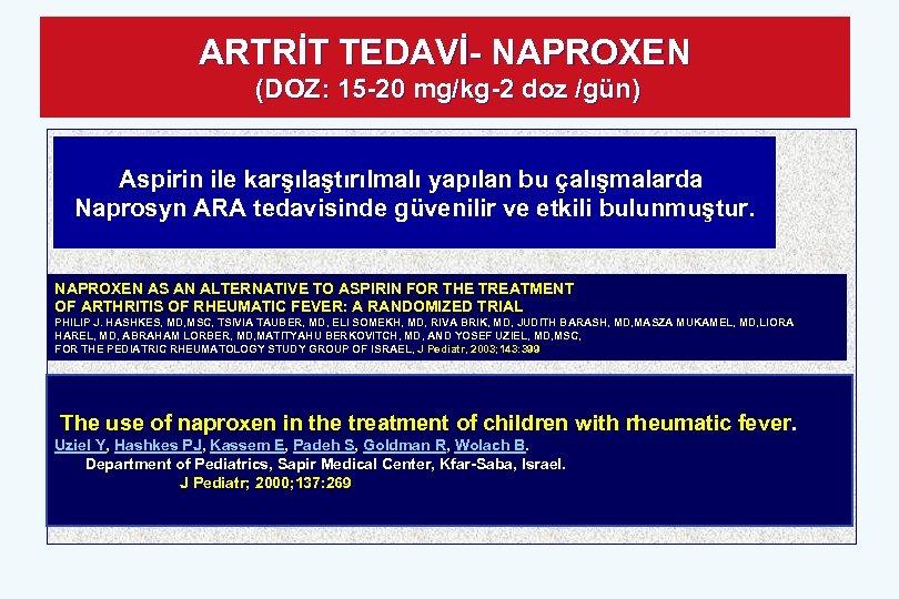 ARTRİT TEDAVİ- NAPROXEN (DOZ: 15 -20 mg/kg-2 doz /gün) Aspirin ile karşılaştırılmalı yapılan bu