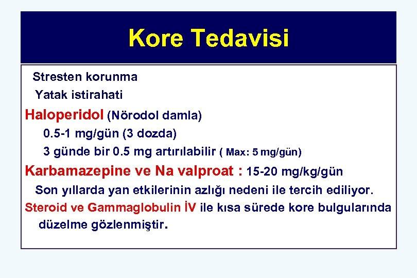 Kore Tedavisi Stresten korunma Yatak istirahati Haloperidol (Nörodol damla) 0. 5 -1 mg/gün (3