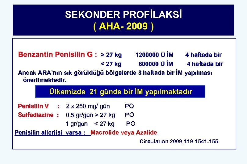 SEKONDER PROFİLAKSİ ( AHA- 2009 ) Benzantin Penisilin G : > 27 kg 1200000