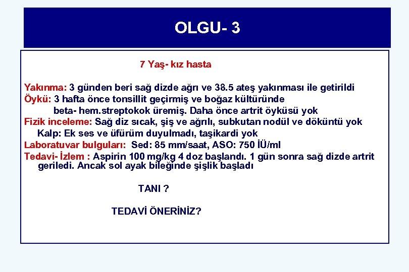 OLGU- 3 7 Yaş- kız hasta Yakınma: 3 günden beri sağ dizde ağrı ve