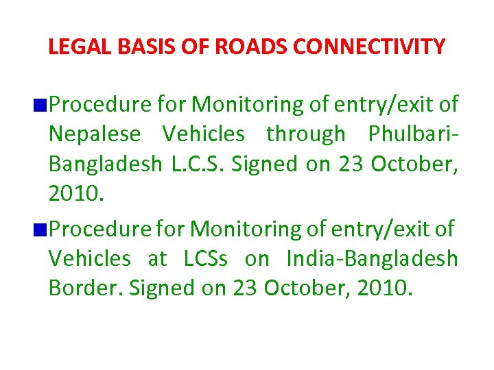 LEGAL BASIS OF ROADS CONNECTIVITY Procedure for Monitoring of entry/exit of Nepalese Vehicles through