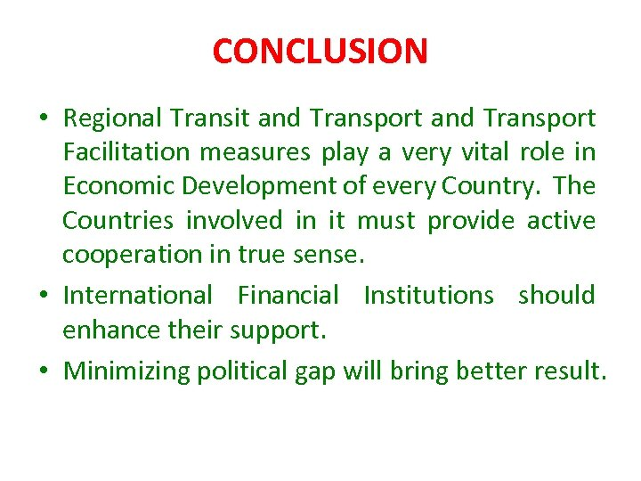 CONCLUSION • Regional Transit and Transport Facilitation measures play a very vital role in