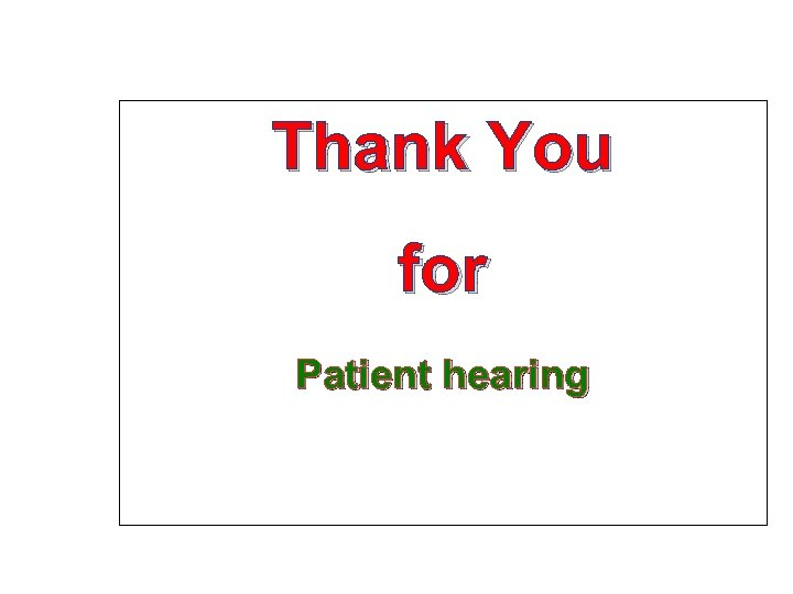 Thank You for Patient hearing