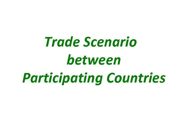 Trade Scenario between Participating Countries