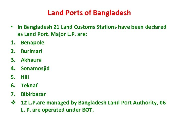 Land Ports of Bangladesh • In Bangladesh 21 Land Customs Stations have been declared