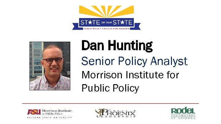 Dan Hunting Senior Policy Analyst Morrison Institute for Public Policy