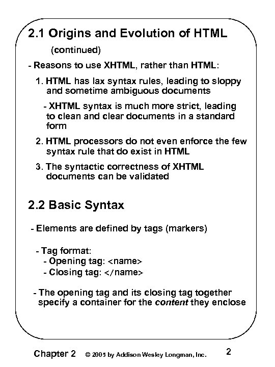 2. 1 Origins and Evolution of HTML (continued) - Reasons to use XHTML, rather