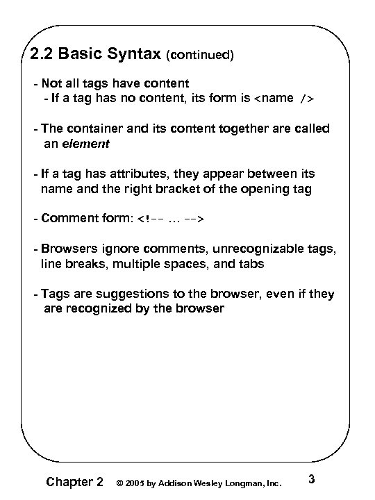 2. 2 Basic Syntax (continued) - Not all tags have content - If a
