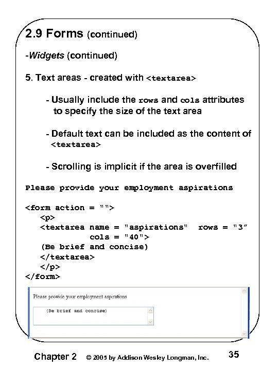 2. 9 Forms (continued) -Widgets (continued) 5. Text areas - created with <textarea> -