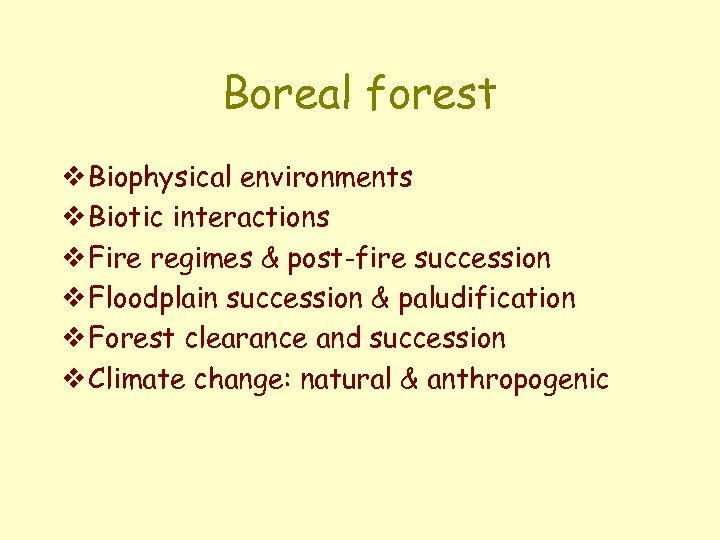 Boreal forest v Biophysical environments v Biotic interactions v Fire regimes & post-fire succession