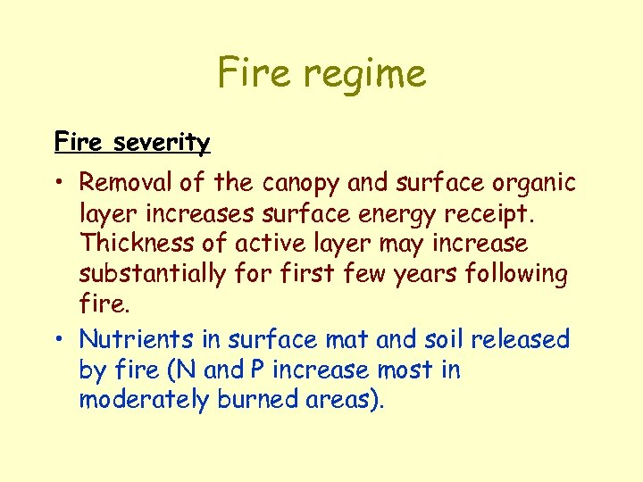 Fire regime Fire severity • Removal of the canopy and surface organic layer increases