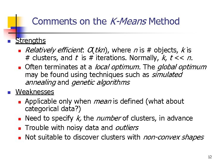 Comments on the K-Means Method n Strengths n n n Relatively efficient: O(tkn), where