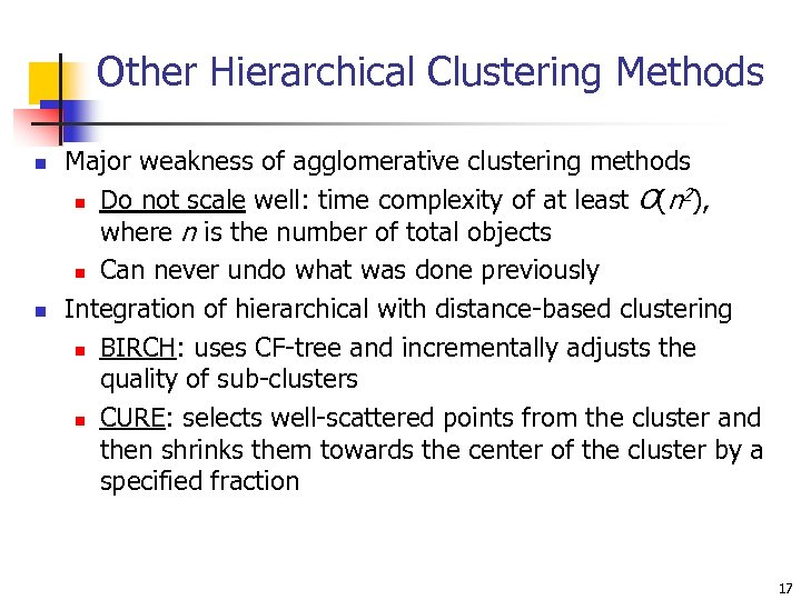 Other Hierarchical Clustering Methods n n Major weakness of agglomerative clustering methods 2 n