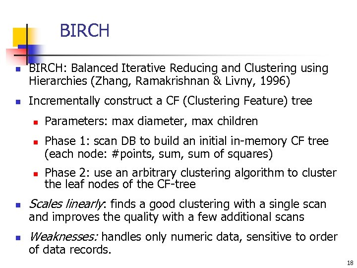 BIRCH n n BIRCH: Balanced Iterative Reducing and Clustering using Hierarchies (Zhang, Ramakrishnan &