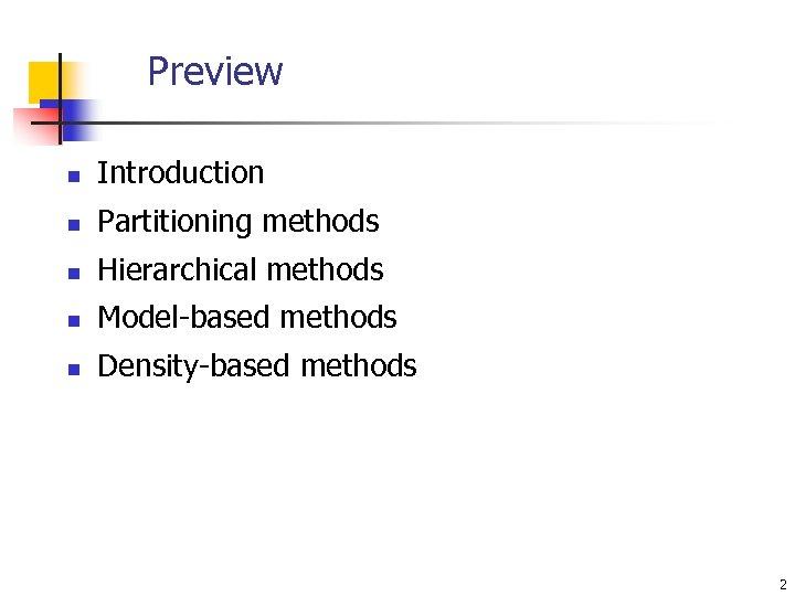 Preview n Introduction n Partitioning methods n Hierarchical methods n Model-based methods n Density-based