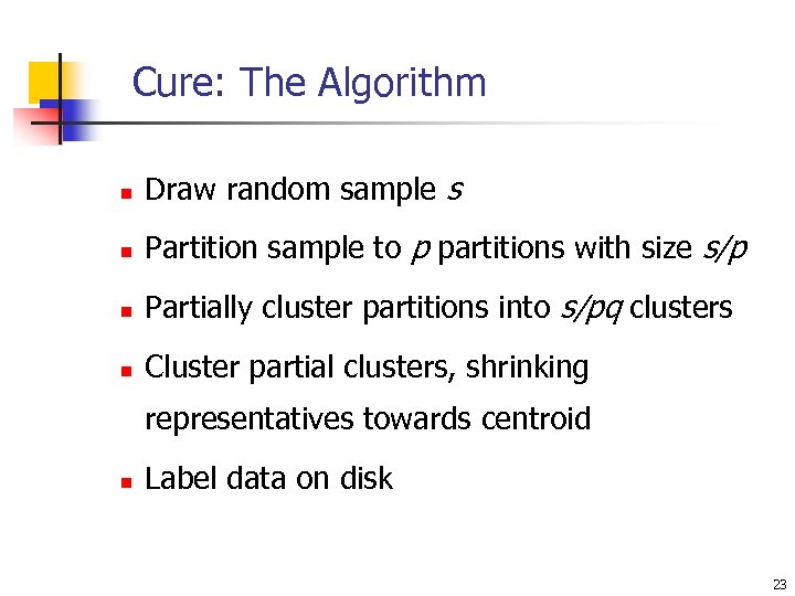Cure: The Algorithm n Draw random sample s n Partition sample to p partitions
