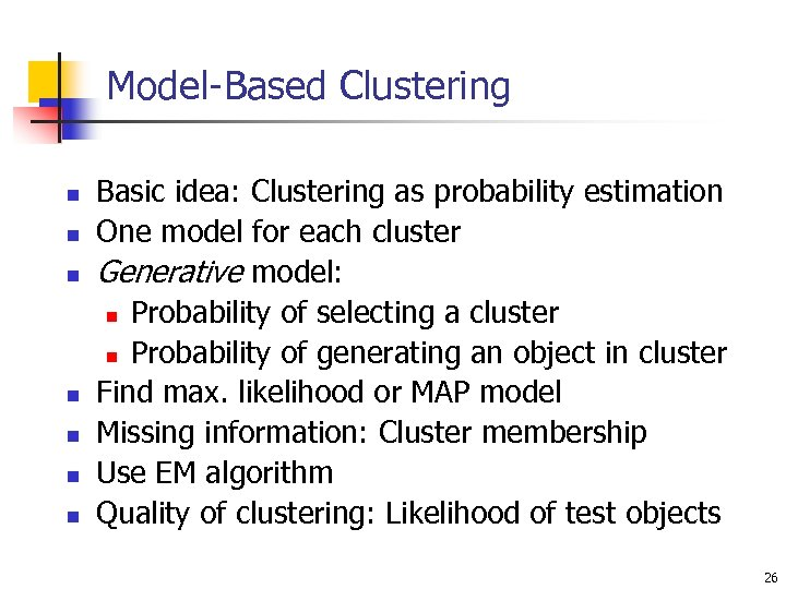 Model-Based Clustering n n n n Basic idea: Clustering as probability estimation One model