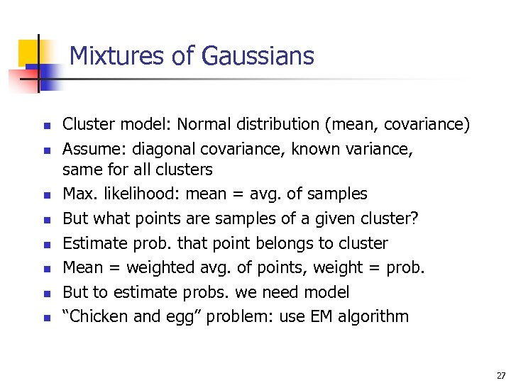 Mixtures of Gaussians n n n n Cluster model: Normal distribution (mean, covariance) Assume: