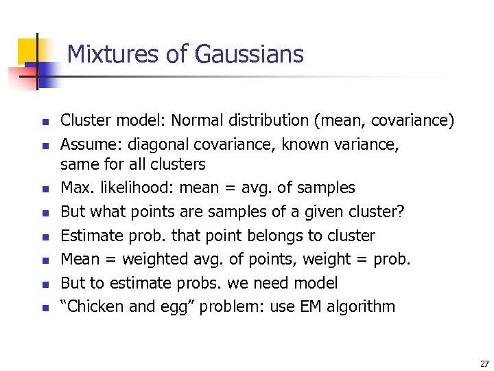 Mixtures of Gaussians n n n n Cluster model: Normal distribution (mean, covariance) Assume: