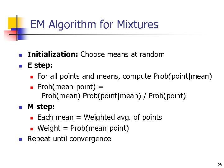 EM Algorithm for Mixtures n n Initialization: Choose means at random E step: n