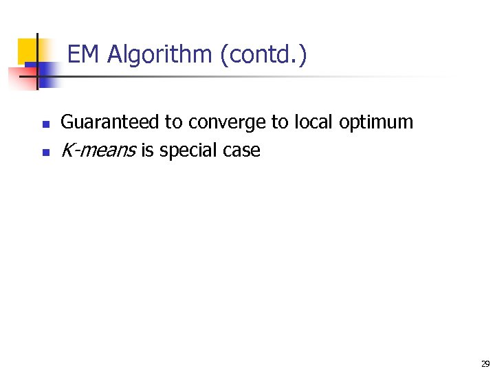 EM Algorithm (contd. ) n n Guaranteed to converge to local optimum K-means is