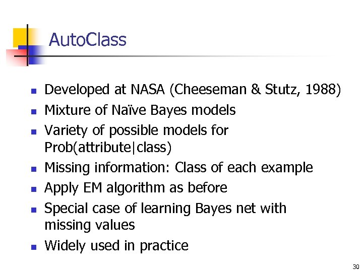 Auto. Class n n n n Developed at NASA (Cheeseman & Stutz, 1988) Mixture