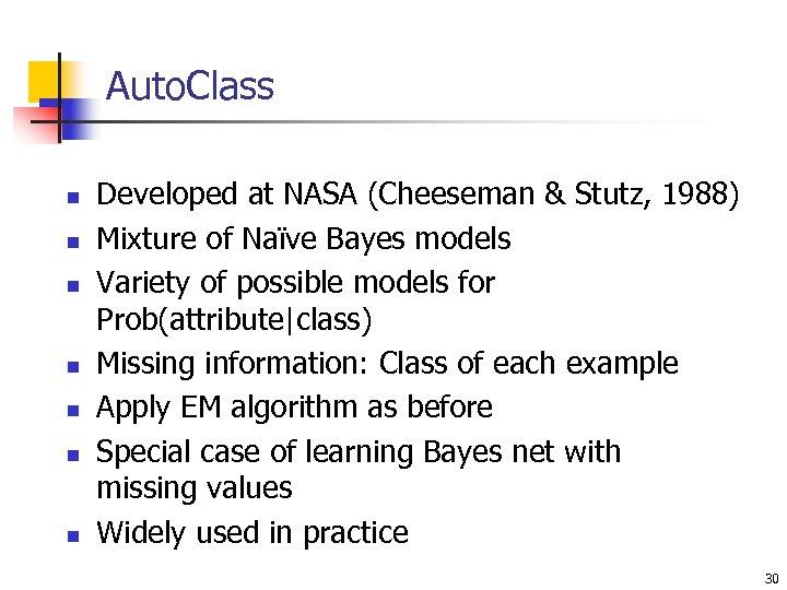 Auto. Class n n n n Developed at NASA (Cheeseman & Stutz, 1988) Mixture