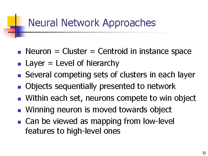 Neural Network Approaches n n n n Neuron = Cluster = Centroid in instance