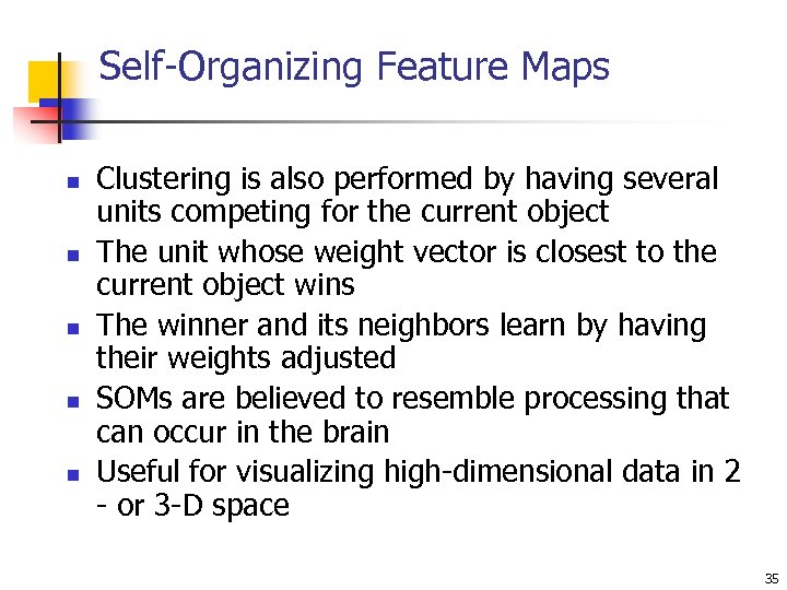 Self-Organizing Feature Maps n n n Clustering is also performed by having several units